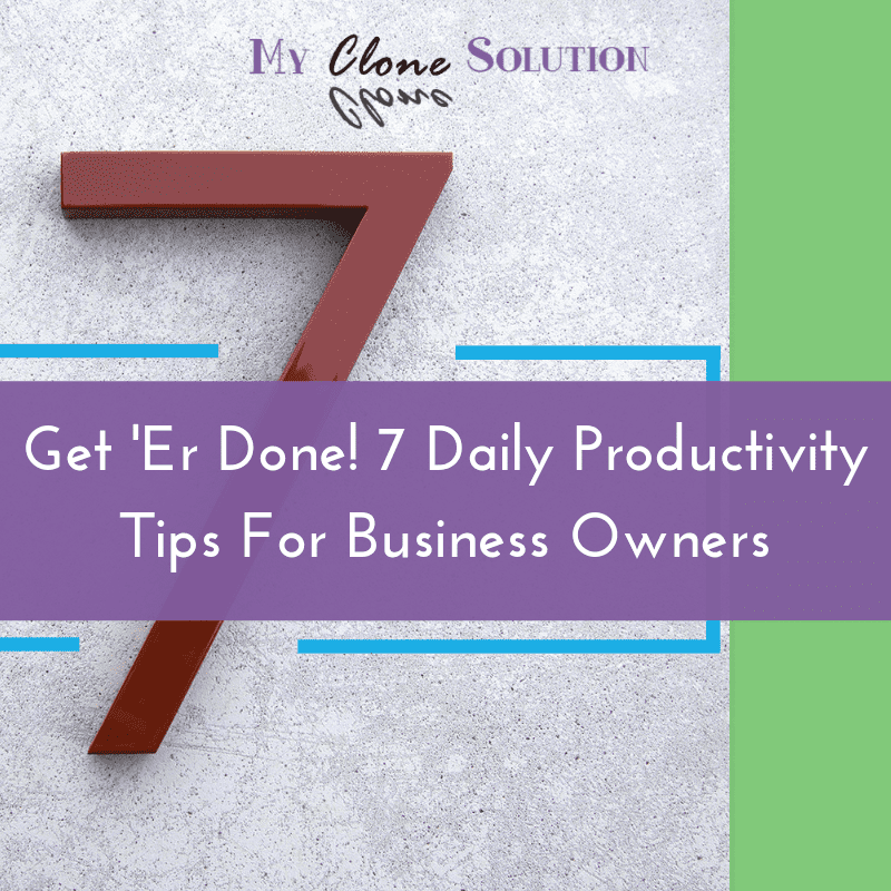 My-clone-solution-Get-er-done-7-daily-productivity-tips-for-business-owners