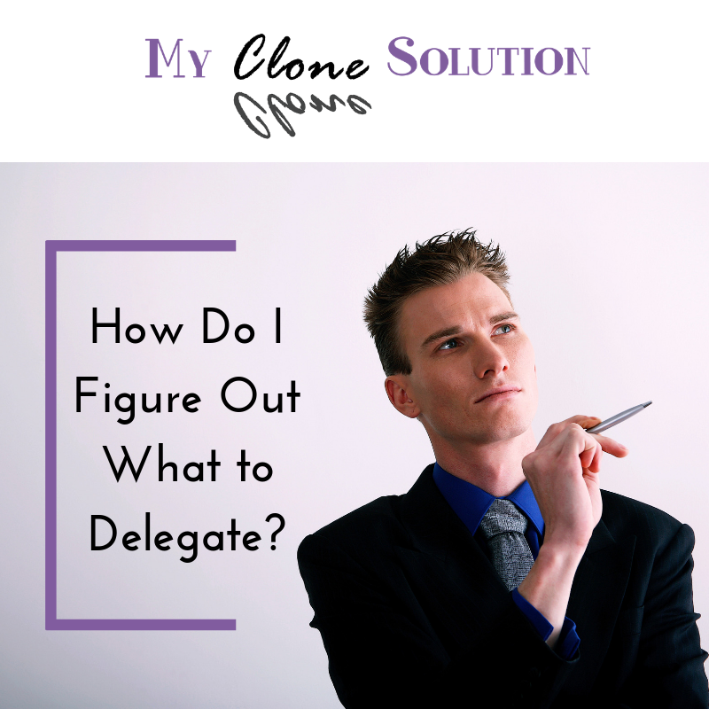 My-clone-solution-how-do-I-figure-out-what-to-delegate