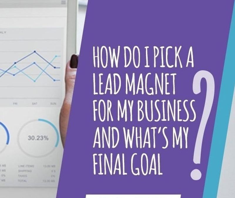 How Do I Pick a Lead Magnet for my Business and What's My Final Goal