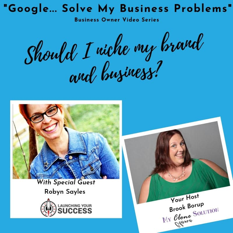 Google-solve-my-business-problems-should-I-niche-my-brand-and-my-business-Robyn-Sayles