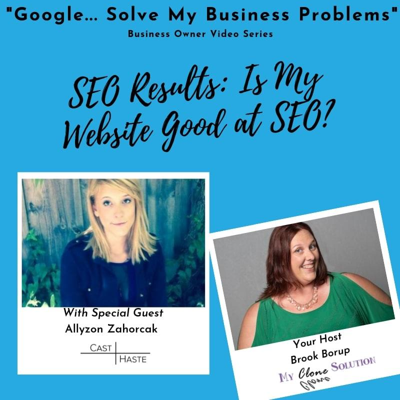 Google-solve-my-business-problems-SEO-results-is-my-website-good-at-SEO-Allyson-Zahorcak