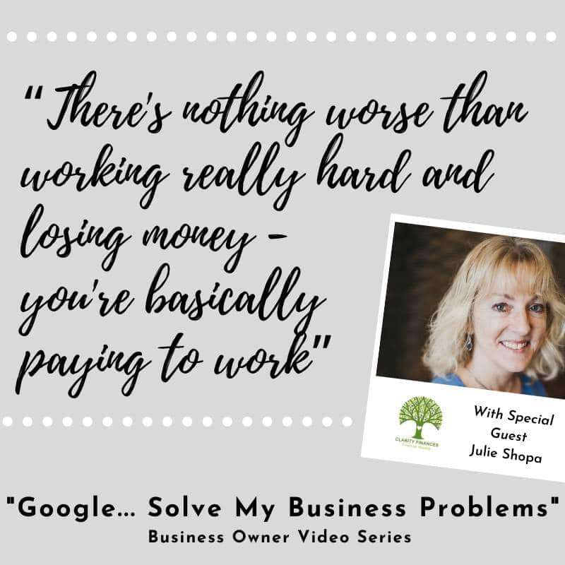Google-solve-my-business-problems-there-is-nothing-worse-than-working-really-hard-and-loosing-money-youre-basically-paying-to-work-Julie-Shopa