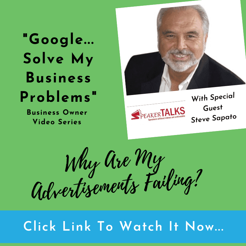 Google-solve-my-business-problems-why-are-my-advertisements-failing-Steve-Sapato