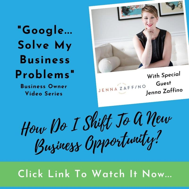 google-my-business-problems-how-do-i-shift-my-business-opportunity-jenna-zaffino